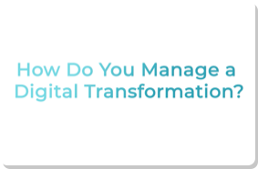 How Do You Manage a Digital Transformation?